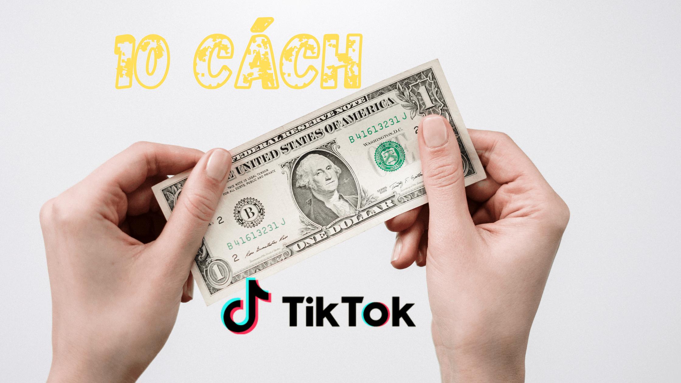 10 cách kiếm tiền từ TikTok hiệu quả
