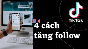 [Tóm gọn] 4 cách tăng follow TikTok hiện có